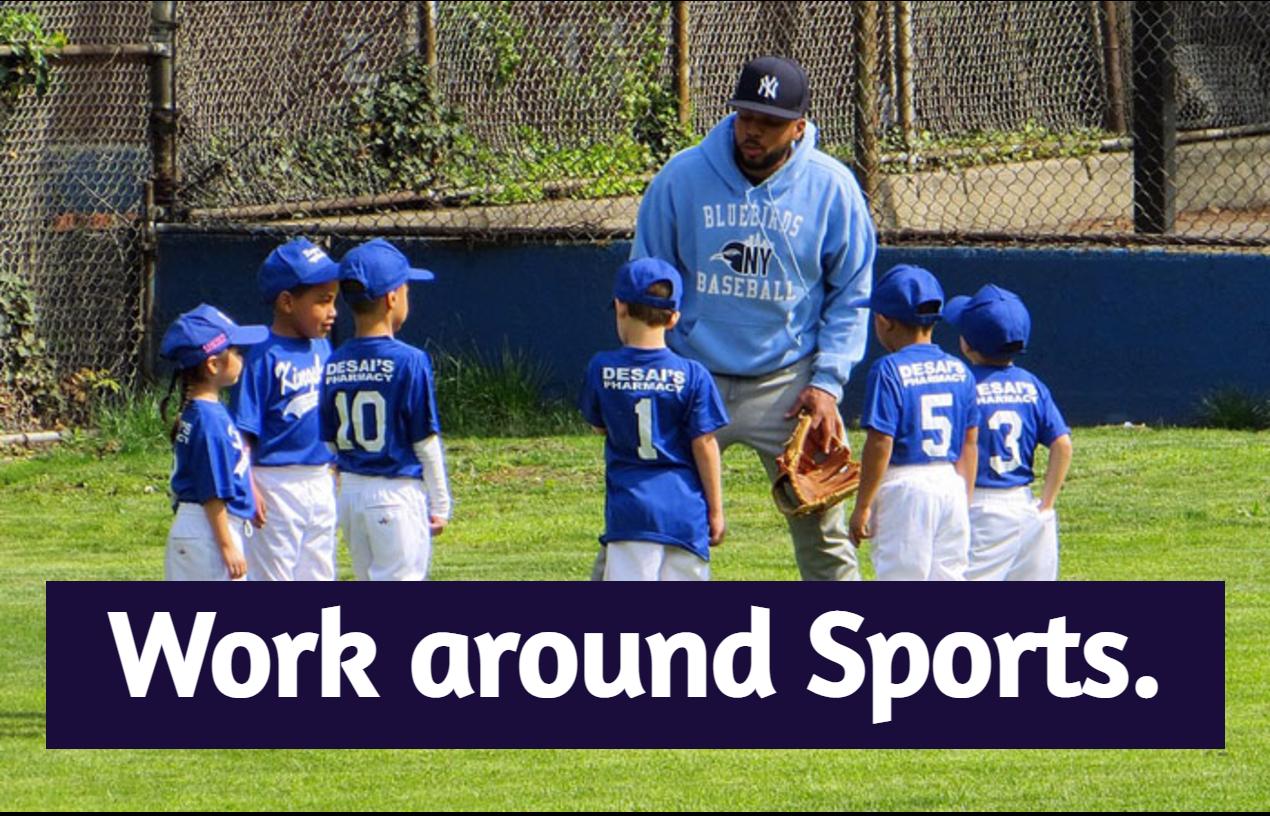 Work around sports.