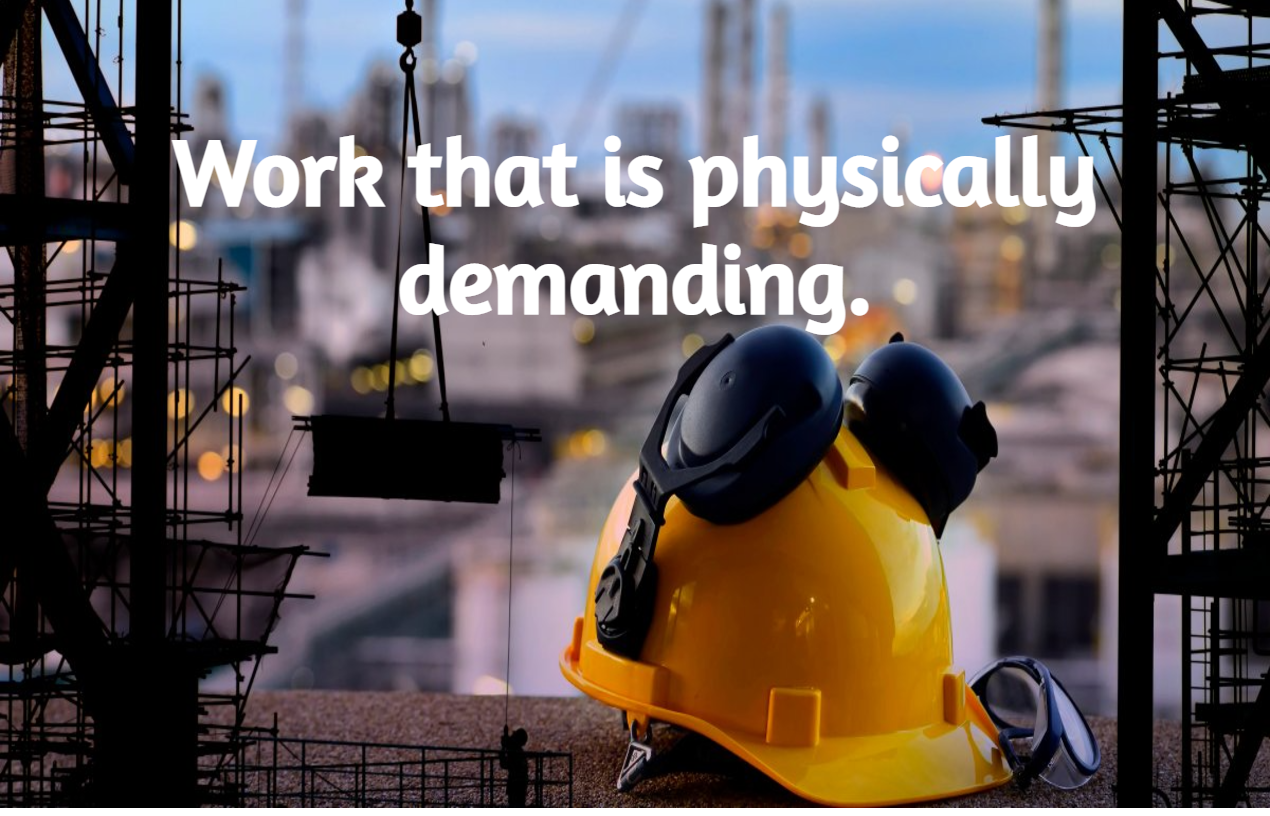 Work that is physically demanding.