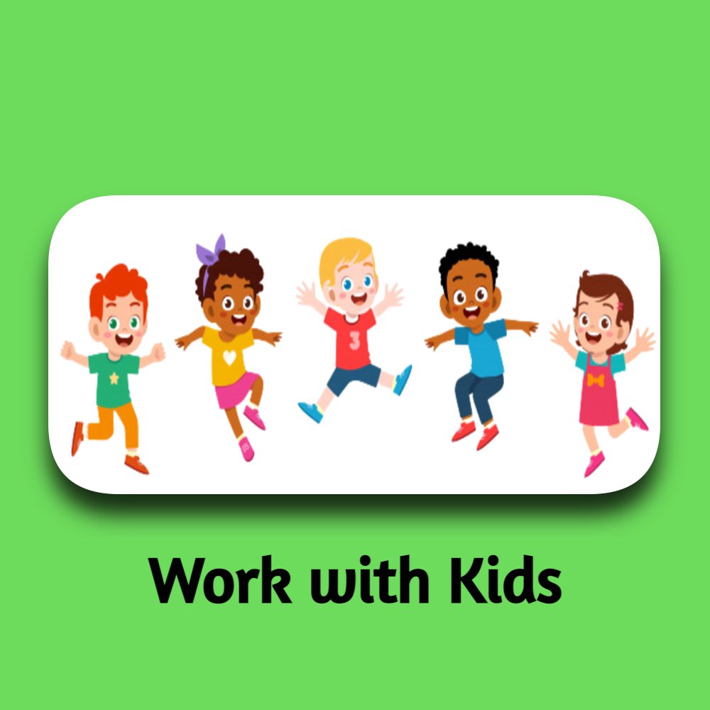 Work with kids.